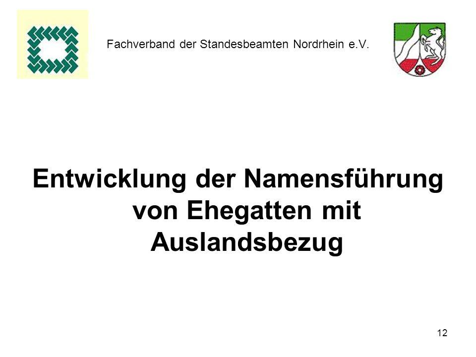 12 Fachverband der Standesbeamten Nordrhein e.V. Entwicklung der Namensführung von Ehegatten mit Auslandsbezug