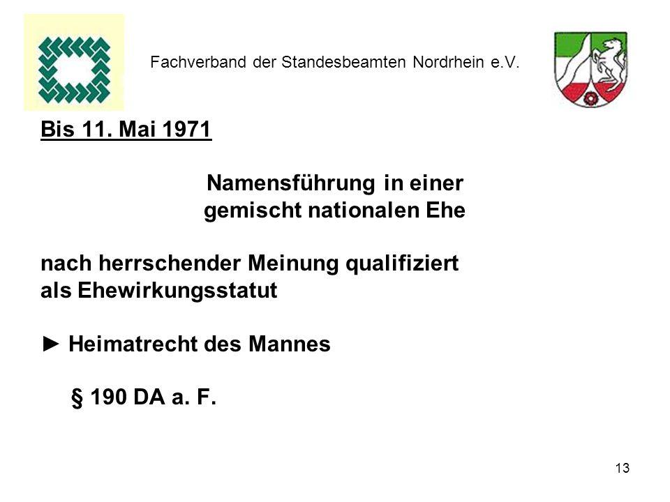 13 Fachverband der Standesbeamten Nordrhein e.V. Bis 11. Mai 1971 Namensführung in einer gemischt nationalen Ehe nach herrschender Meinung qualifizier