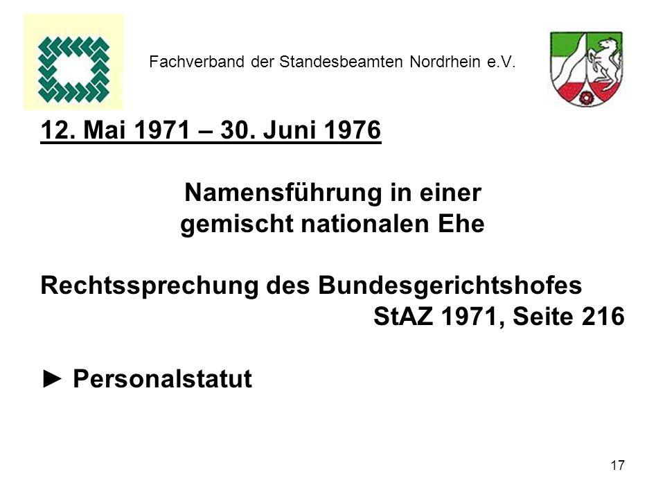 17 Fachverband der Standesbeamten Nordrhein e.V. 12. Mai 1971 – 30. Juni 1976 Namensführung in einer gemischt nationalen Ehe Rechtssprechung des Bunde