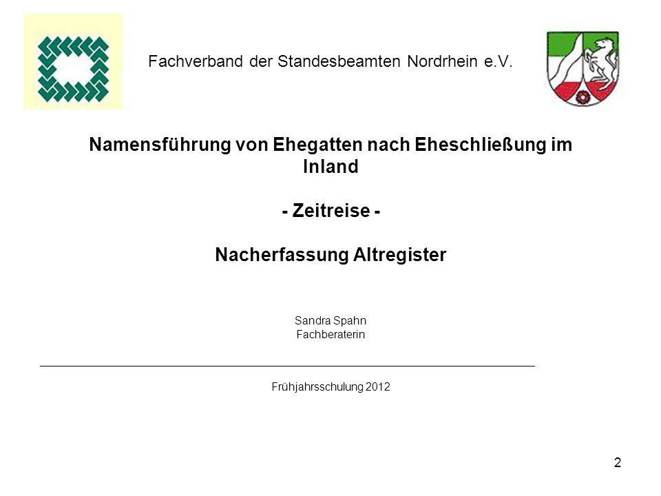 2 Fachverband der Standesbeamten Nordrhein e.V. Namensführung von Ehegatten nach Eheschließung im Inland - Zeitreise - Nacherfassung Altregister Sandr