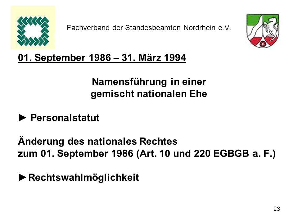 23 Fachverband der Standesbeamten Nordrhein e.V. 01. September 1986 – 31. März 1994 Namensführung in einer gemischt nationalen Ehe Personalstatut Ände