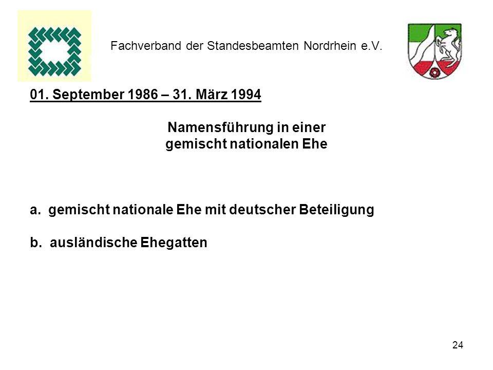 24 Fachverband der Standesbeamten Nordrhein e.V. 01. September 1986 – 31. März 1994 Namensführung in einer gemischt nationalen Ehe a.gemischt national