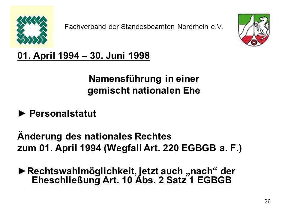 26 Fachverband der Standesbeamten Nordrhein e.V. 01. April 1994 – 30. Juni 1998 Namensführung in einer gemischt nationalen Ehe Personalstatut Änderung