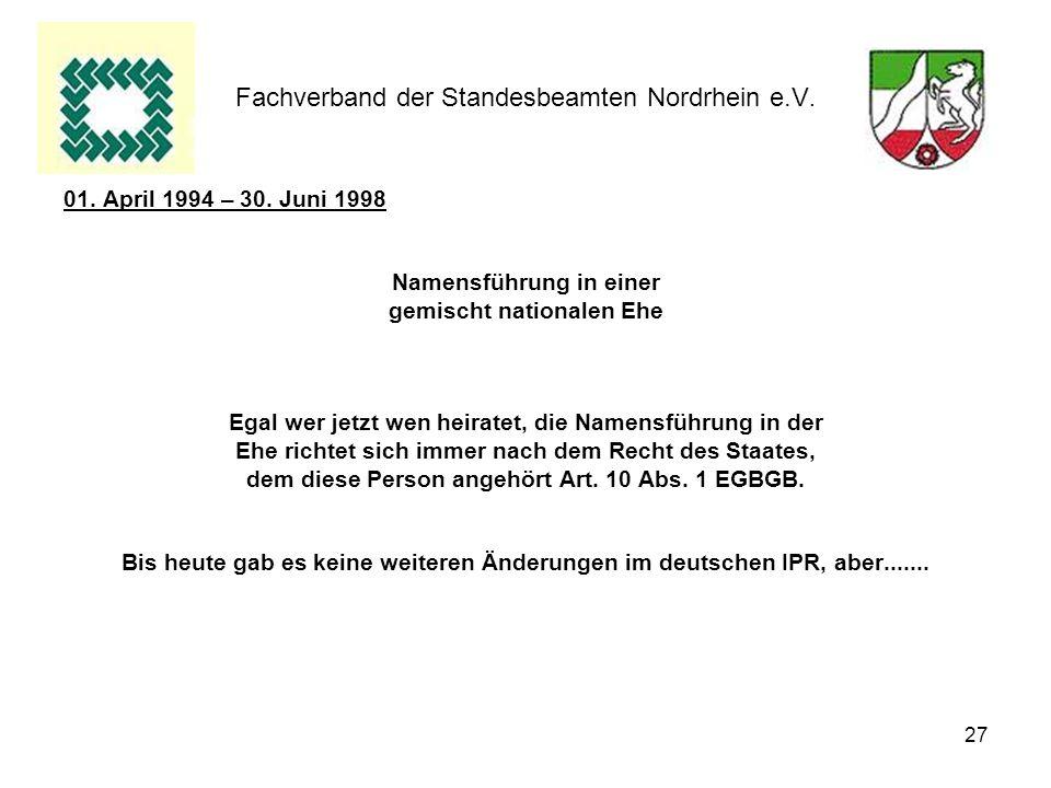 27 Fachverband der Standesbeamten Nordrhein e.V. 01. April 1994 – 30. Juni 1998 Namensführung in einer gemischt nationalen Ehe Egal wer jetzt wen heir