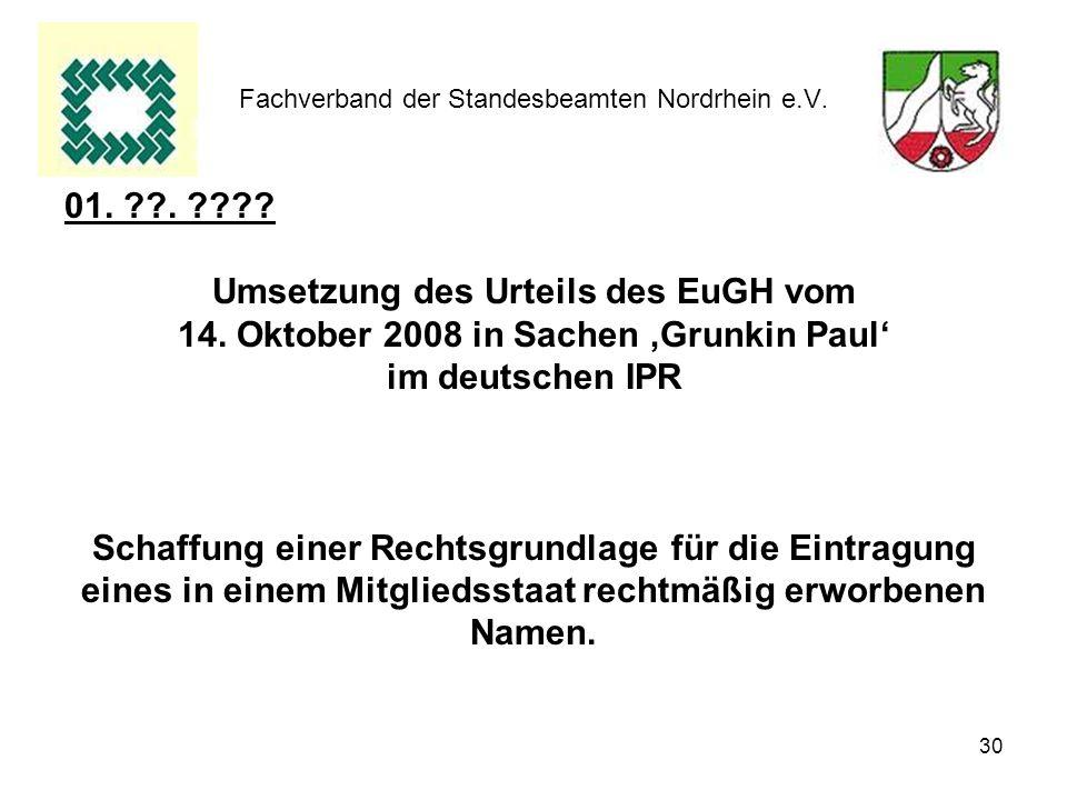 30 Fachverband der Standesbeamten Nordrhein e.V. 01. ??. ???? Umsetzung des Urteils des EuGH vom 14. Oktober 2008 in Sachen Grunkin Paul im deutschen