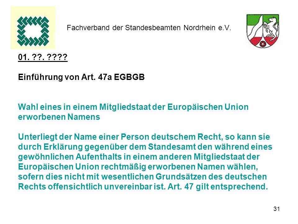 31 Fachverband der Standesbeamten Nordrhein e.V. 01. ??. ???? Einführung von Art. 47a EGBGB Wahl eines in einem Mitgliedstaat der Europäischen Union e