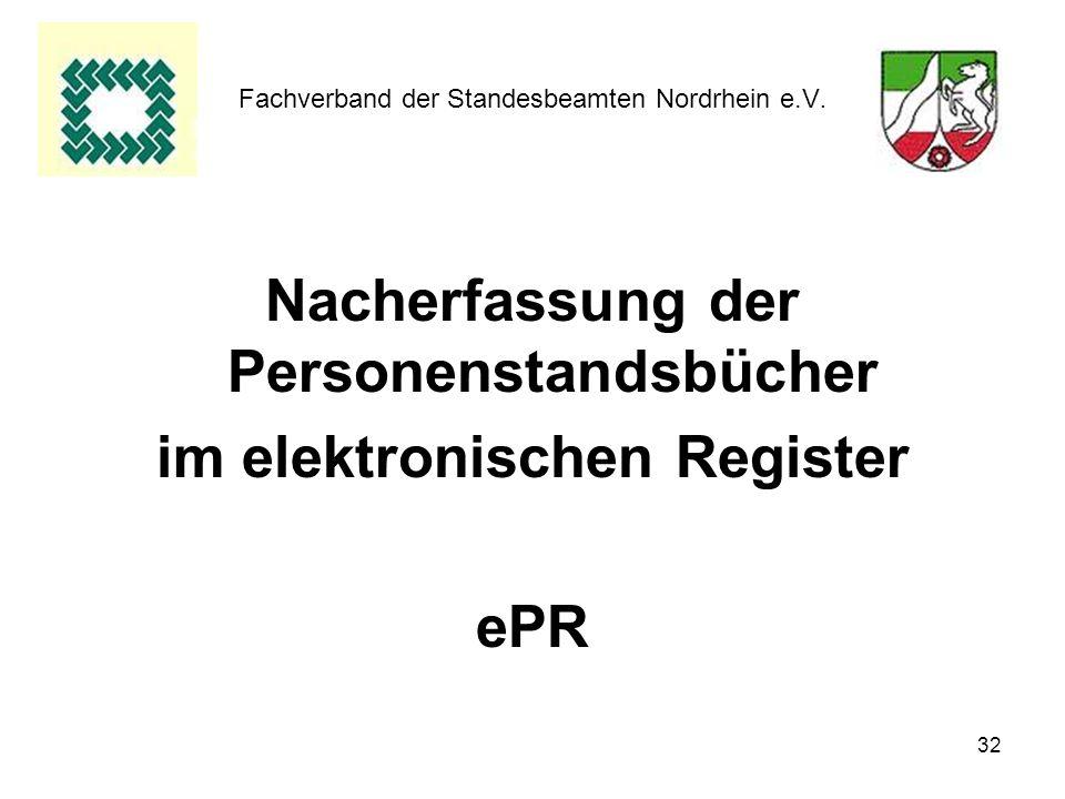 32 Fachverband der Standesbeamten Nordrhein e.V. Nacherfassung der Personenstandsbücher im elektronischen Register ePR