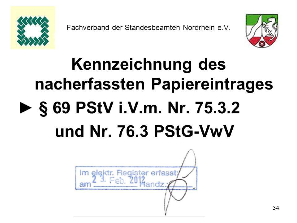 34 Fachverband der Standesbeamten Nordrhein e.V. Kennzeichnung des nacherfassten Papiereintrages § 69 PStV i.V.m. Nr. 75.3.2 und Nr. 76.3 PStG-VwV