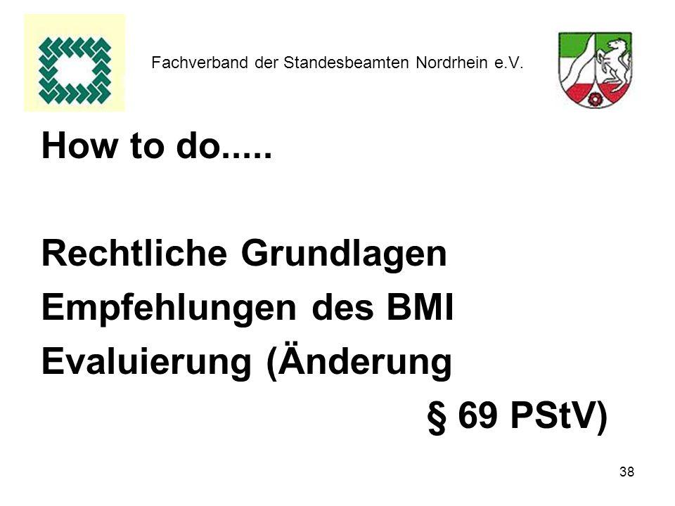 38 Fachverband der Standesbeamten Nordrhein e.V. How to do..... Rechtliche Grundlagen Empfehlungen des BMI Evaluierung (Änderung § 69 PStV)