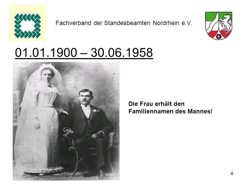 4 Fachverband der Standesbeamten Nordrhein e.V. 01.01.1900 – 30.06.1958 Die Frau erhält den Familiennamen des Mannes!