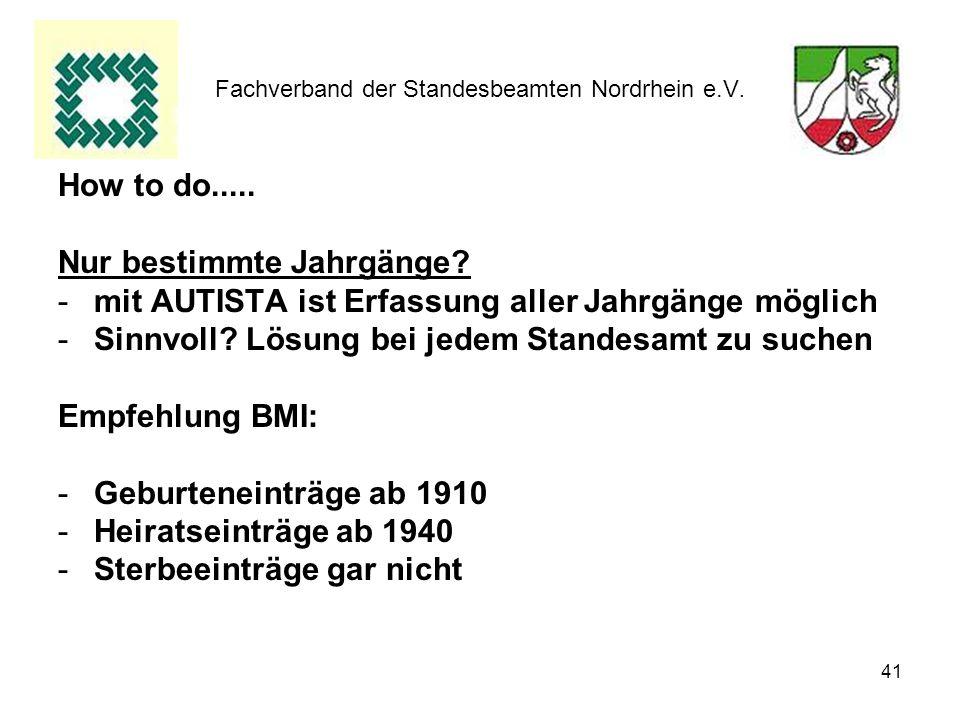 41 Fachverband der Standesbeamten Nordrhein e.V. How to do..... Nur bestimmte Jahrgänge? -mit AUTISTA ist Erfassung aller Jahrgänge möglich -Sinnvoll?
