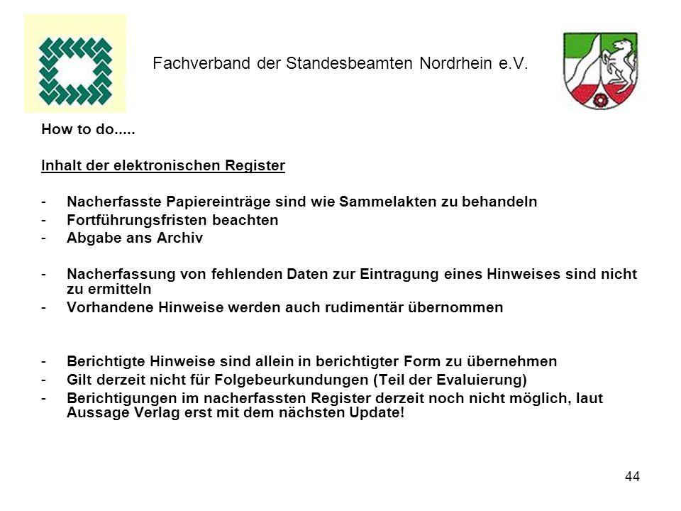 44 Fachverband der Standesbeamten Nordrhein e.V. How to do..... Inhalt der elektronischen Register -Nacherfasste Papiereinträge sind wie Sammelakten z