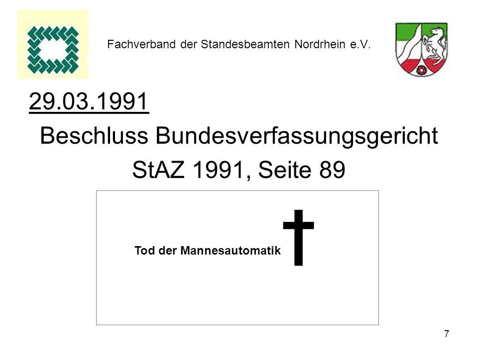 7 Fachverband der Standesbeamten Nordrhein e.V. 29.03.1991 Beschluss Bundesverfassungsgericht StAZ 1991, Seite 89 Tod der Mannesautomatik