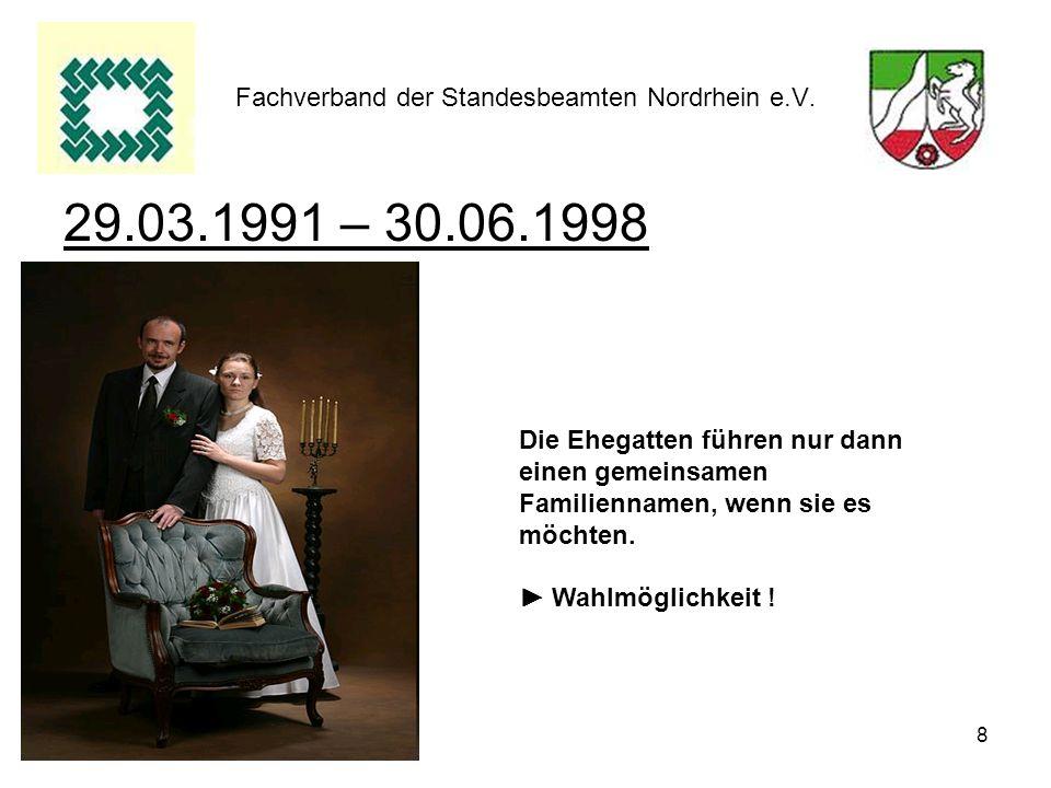 8 Fachverband der Standesbeamten Nordrhein e.V. 29.03.1991 – 30.06.1998 Die Ehegatten führen nur dann einen gemeinsamen Familiennamen, wenn sie es möc