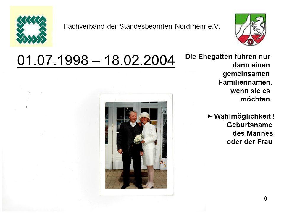 9 Fachverband der Standesbeamten Nordrhein e.V. 01.07.1998 – 18.02.2004 Die Ehegatten führen nur dann einen gemeinsamen Familiennamen, wenn sie es möc