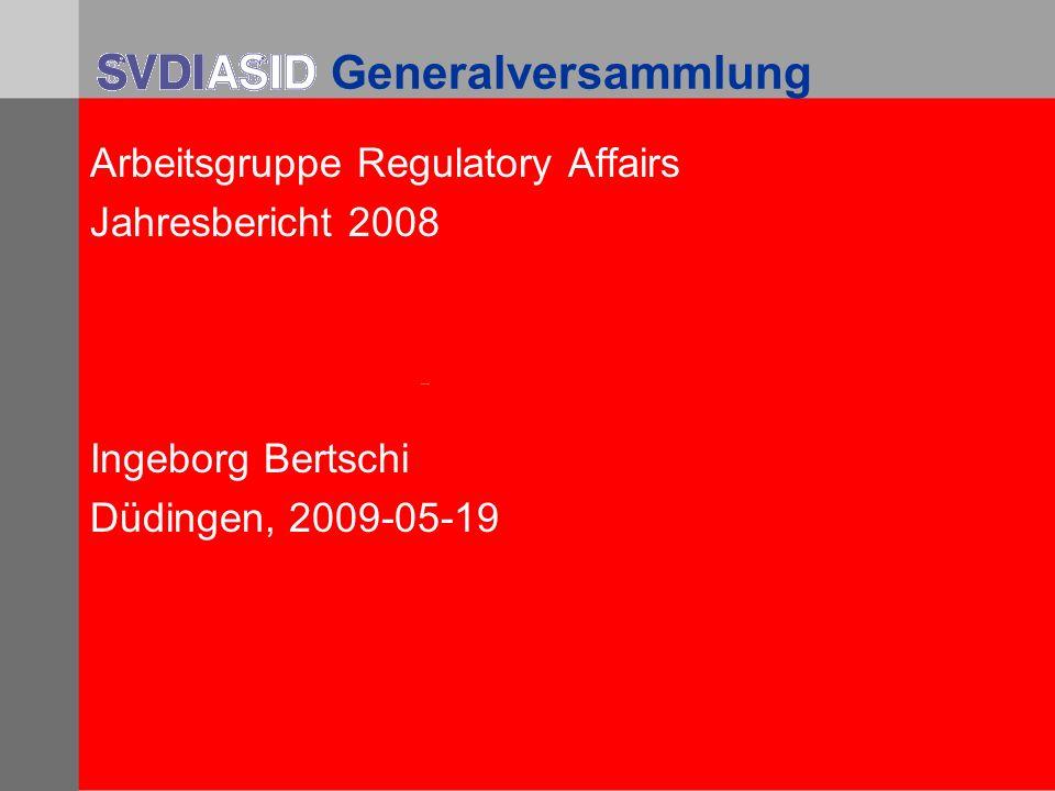 Generalversammlung Arbeitsgruppe Regulatory Affairs Jahresbericht 2008 Ingeborg Bertschi Düdingen, 2009-05-19