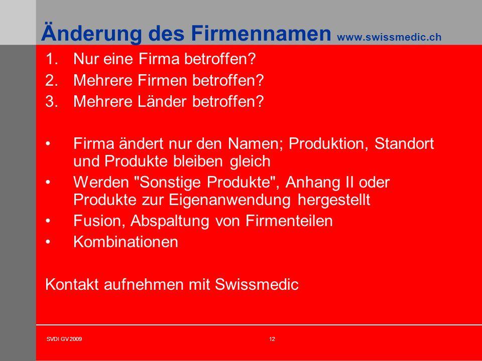 SVDI GV 200912 Änderung des Firmennamen www.swissmedic.ch 1.Nur eine Firma betroffen? 2.Mehrere Firmen betroffen? 3.Mehrere Länder betroffen? Firma än