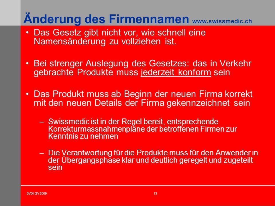 SVDI GV 200913 Änderung des Firmennamen www.swissmedic.ch Das Gesetz gibt nicht vor, wie schnell eine Namensänderung zu vollziehen ist. Bei strenger A