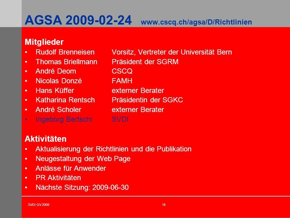 SVDI GV 200916 AGSA 2009-02-24 www.cscq.ch/agsa/D/Richtlinien Mitglieder Rudolf BrenneisenVorsitz, Vertreter der Universität Bern Thomas BriellmannPrä