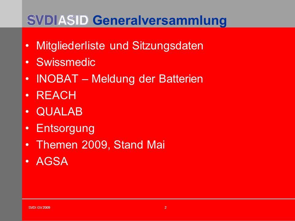 SVDI GV 20092 Mitgliederliste und Sitzungsdaten Swissmedic INOBAT – Meldung der Batterien REACH QUALAB Entsorgung Themen 2009, Stand Mai AGSA Generalv