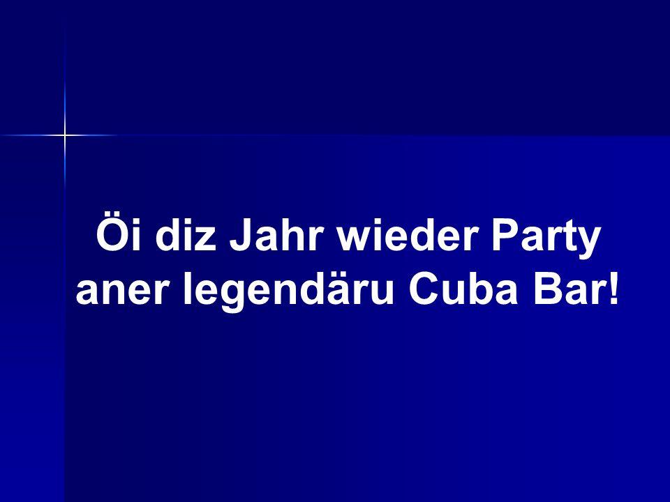 Öi diz Jahr wieder Party aner legendäru Cuba Bar!