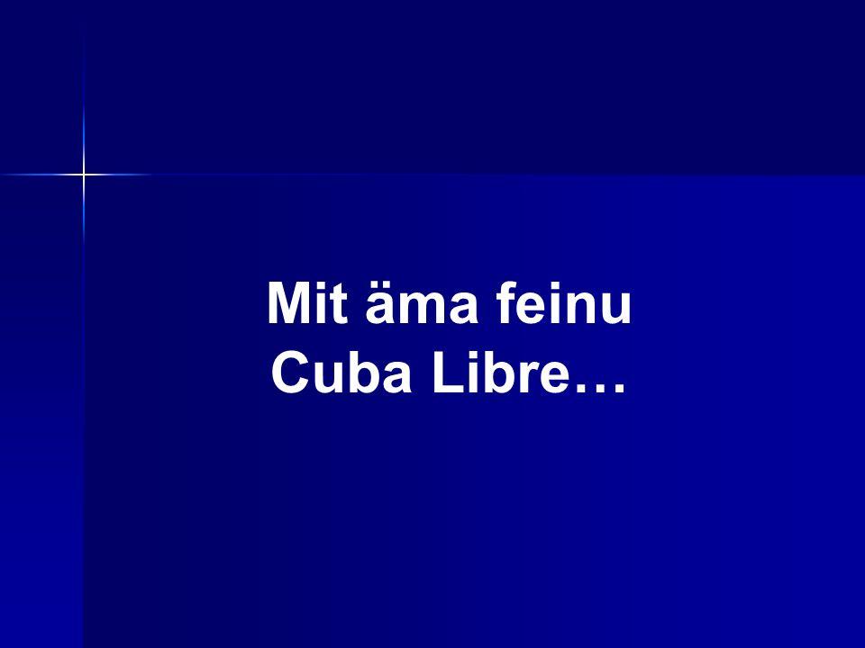 Mit äma feinu Cuba Libre…