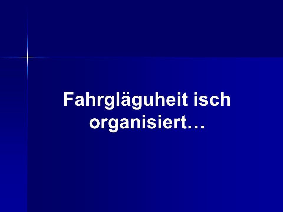 Fahrgläguheit isch organisiert…