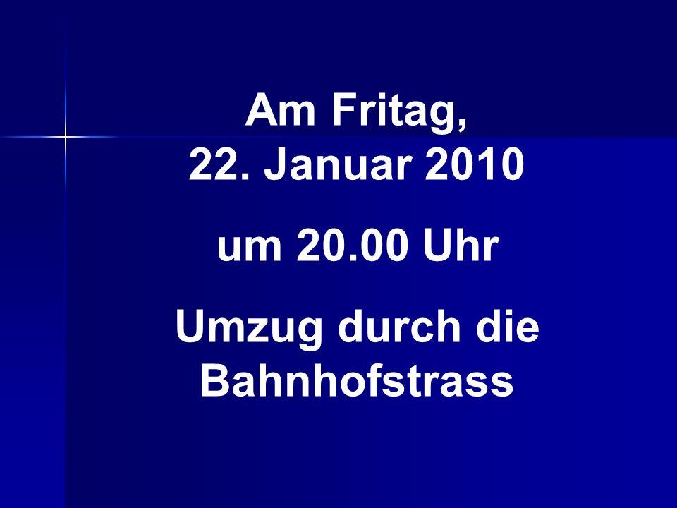 Am Fritag, 22. Januar 2010 um 20.00 Uhr Umzug durch die Bahnhofstrass