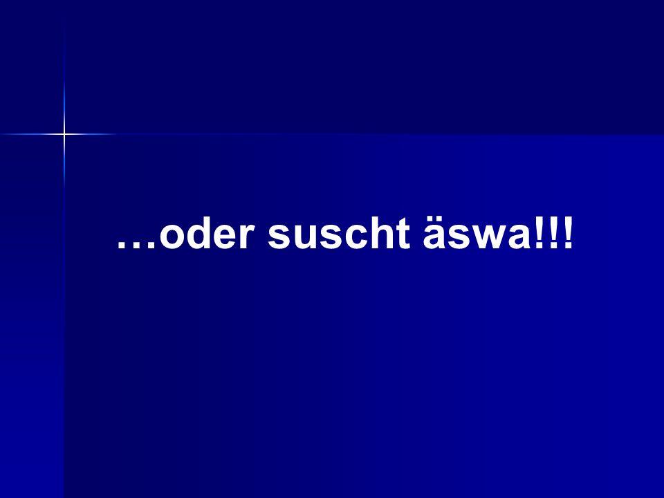 …oder suscht äswa!!!