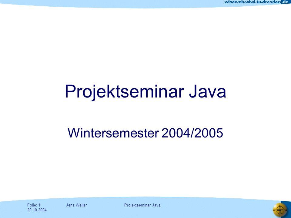 Jens WellerFolie: 2 20.10.2004 Projektseminar Java Gliederung Organisatorisches Vortragstechnik Code Conventions Wissenschaftliches Arbeiten