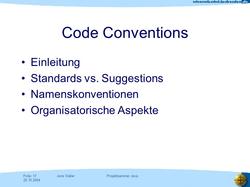 Jens WellerFolie: 17 20.10.2004 Projektseminar Java Code Conventions Einleitung Standards vs.