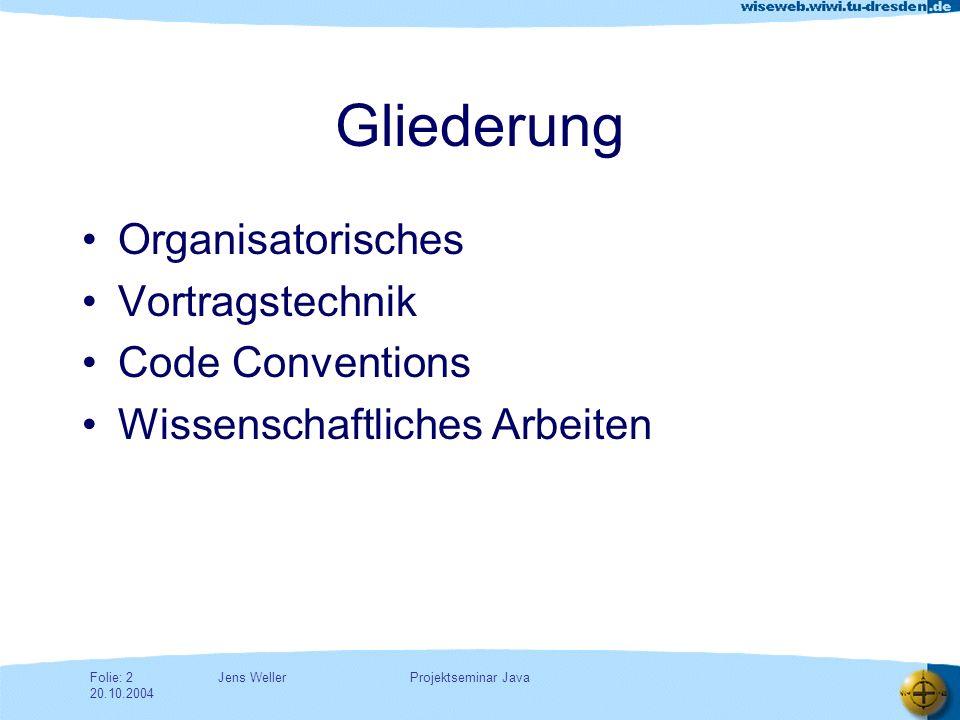 Jens WellerFolie: 3 20.10.2004 Projektseminar Java Organisatorisches