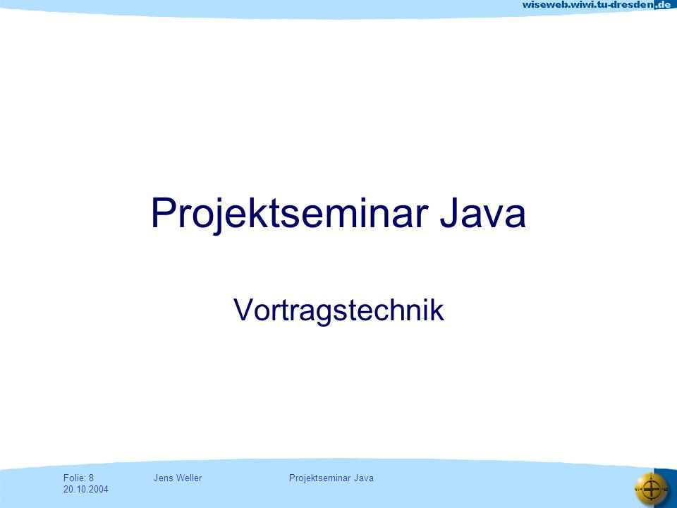 Jens WellerFolie: 29 20.10.2004 Projektseminar Java Dishonesty in examinations Any candidate who is found guilty of any dishonest practice in connection with any examination [...] shall be liable to the penalties hereinafter provided.