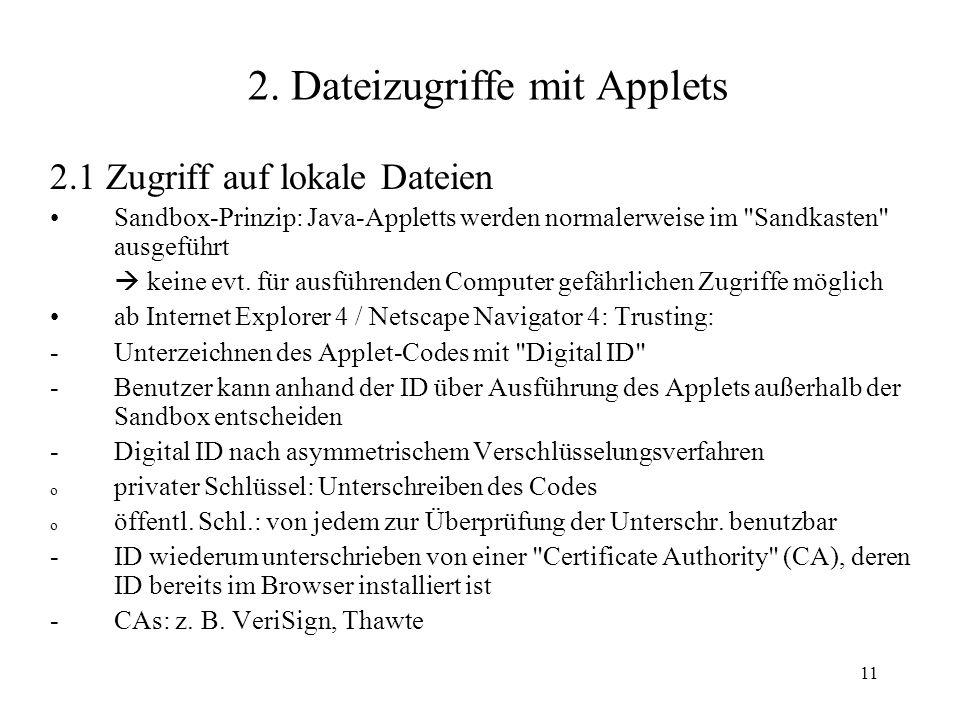 11 2. Dateizugriffe mit Applets 2.1 Zugriff auf lokale Dateien Sandbox-Prinzip: Java-Appletts werden normalerweise im