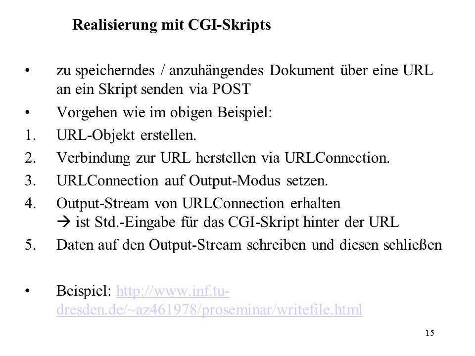 15 Realisierung mit CGI-Skripts zu speicherndes / anzuhängendes Dokument über eine URL an ein Skript senden via POST Vorgehen wie im obigen Beispiel: