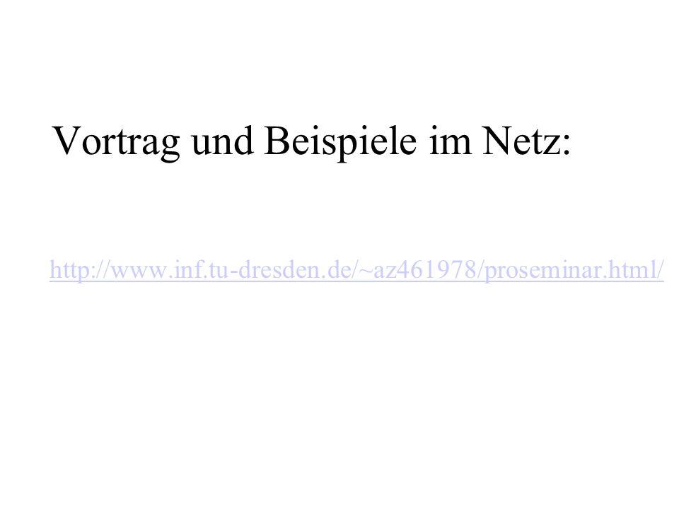 Vortrag und Beispiele im Netz: http://www.inf.tu-dresden.de/~az461978/proseminar.html/