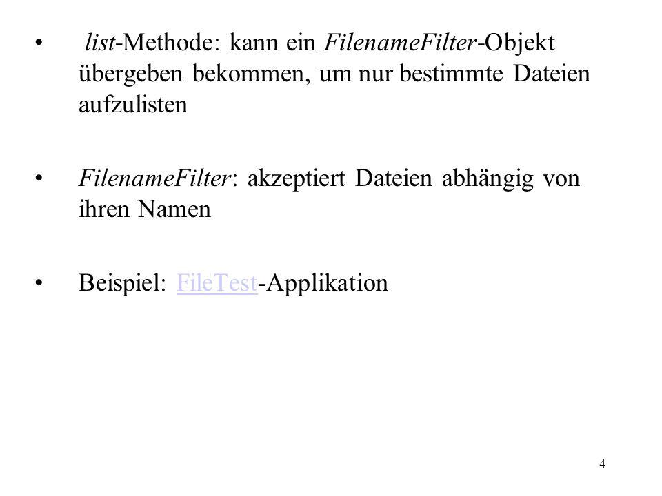 4 list-Methode: kann ein FilenameFilter-Objekt übergeben bekommen, um nur bestimmte Dateien aufzulisten FilenameFilter: akzeptiert Dateien abhängig vo
