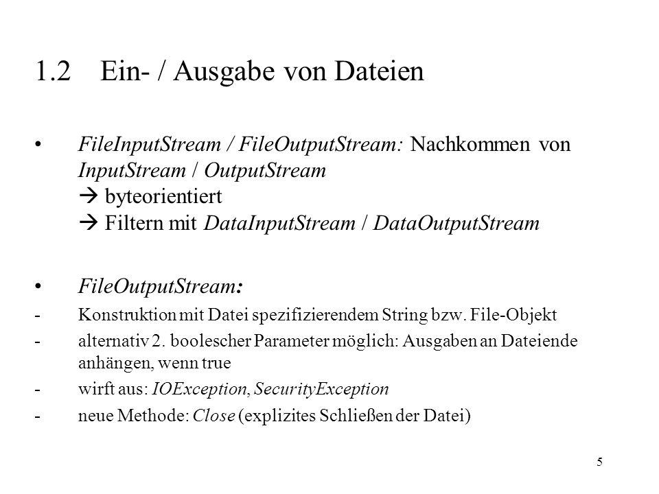 5 1.2Ein- / Ausgabe von Dateien FileInputStream / FileOutputStream: Nachkommen von InputStream / OutputStream byteorientiert Filtern mit DataInputStre