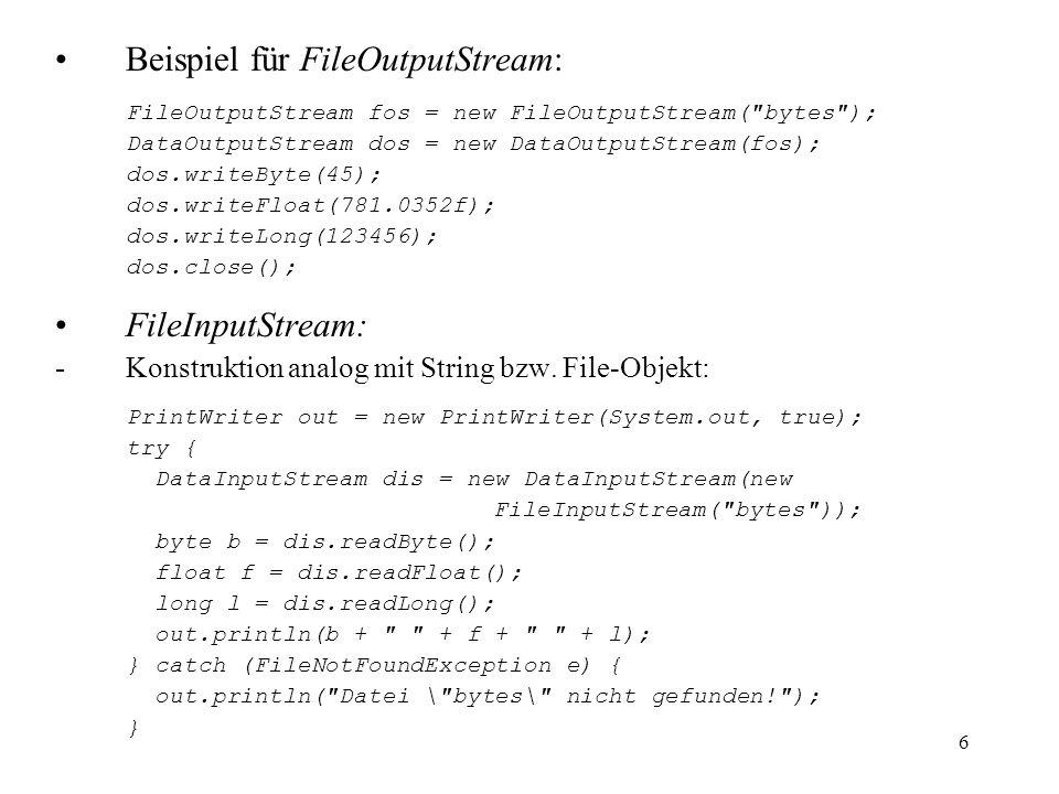 6 Beispiel für FileOutputStream: FileOutputStream fos = new FileOutputStream(
