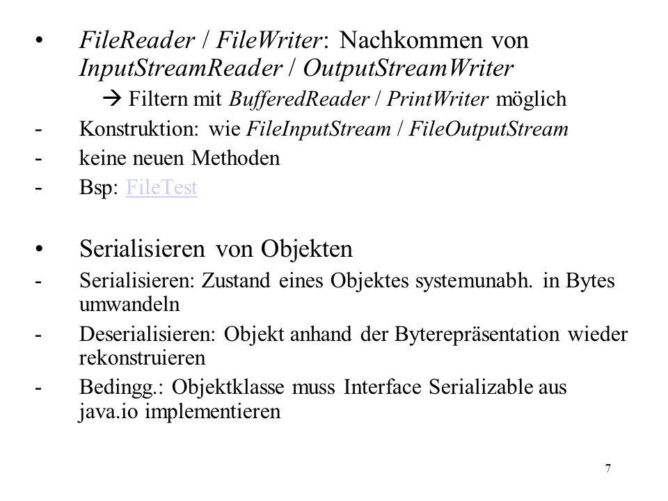 7 FileReader / FileWriter: Nachkommen von InputStreamReader / OutputStreamWriter Filtern mit BufferedReader / PrintWriter möglich - Konstruktion: wie