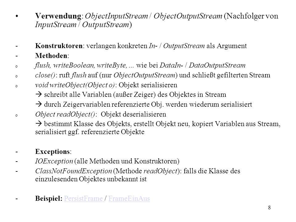 8 Verwendung: ObjectInputStream / ObjectOutputStream (Nachfolger von InputStream / OutputStream) -Konstruktoren: verlangen konkreten In- / OutputStrea