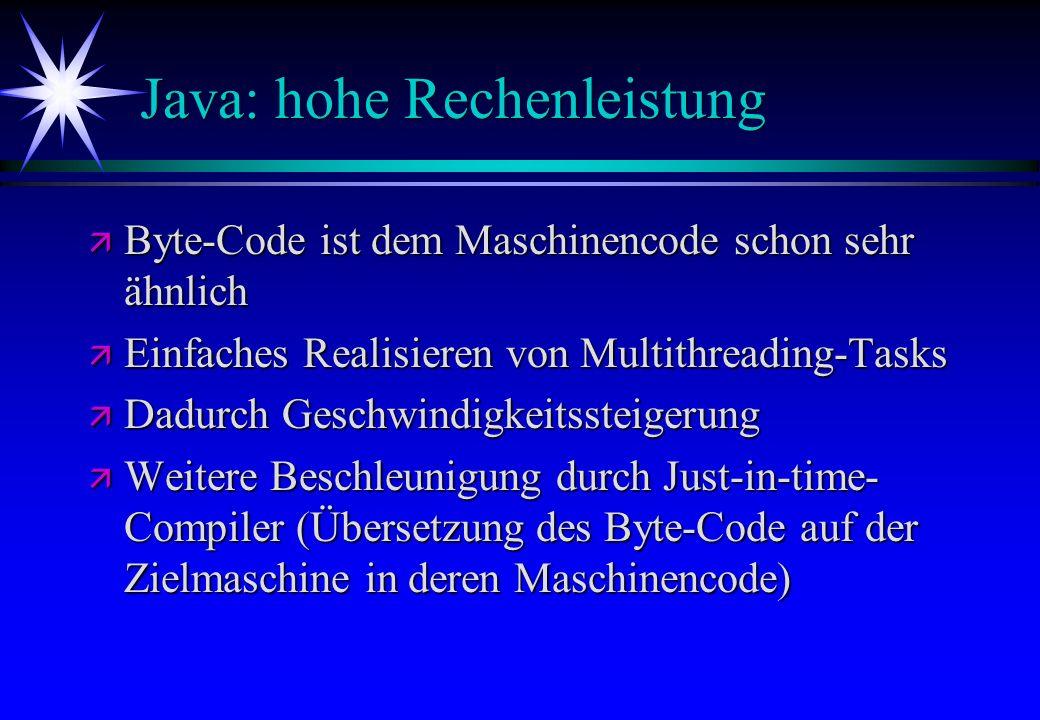 Java: hohe Rechenleistung ä Byte-Code ist dem Maschinencode schon sehr ähnlich ä Einfaches Realisieren von Multithreading-Tasks ä Dadurch Geschwindigk