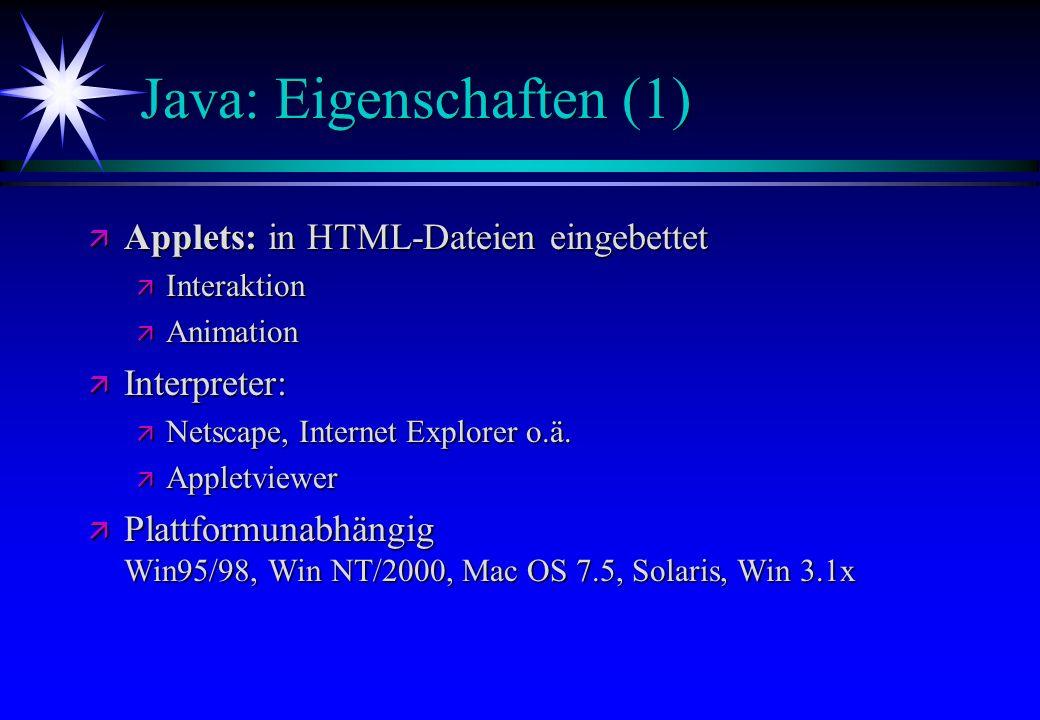 Java: Eigenschaften (1) ä Applets: in HTML-Dateien eingebettet ä Interaktion ä Animation ä Interpreter: ä Netscape, Internet Explorer o.ä. ä Appletvie