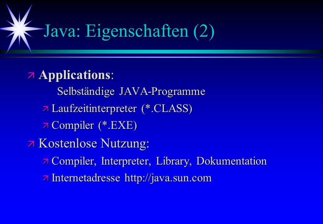 Java: Eigenschaften (2) ä Applications: Selbständige JAVA-Programme ä Laufzeitinterpreter (*.CLASS) ä Compiler (*.EXE) ä Kostenlose Nutzung: ä Compile