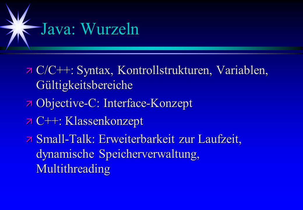 Java: Wurzeln ä C/C++: Syntax, Kontrollstrukturen, Variablen, Gültigkeitsbereiche ä Objective-C: Interface-Konzept ä C++: Klassenkonzept ä Small-Talk: