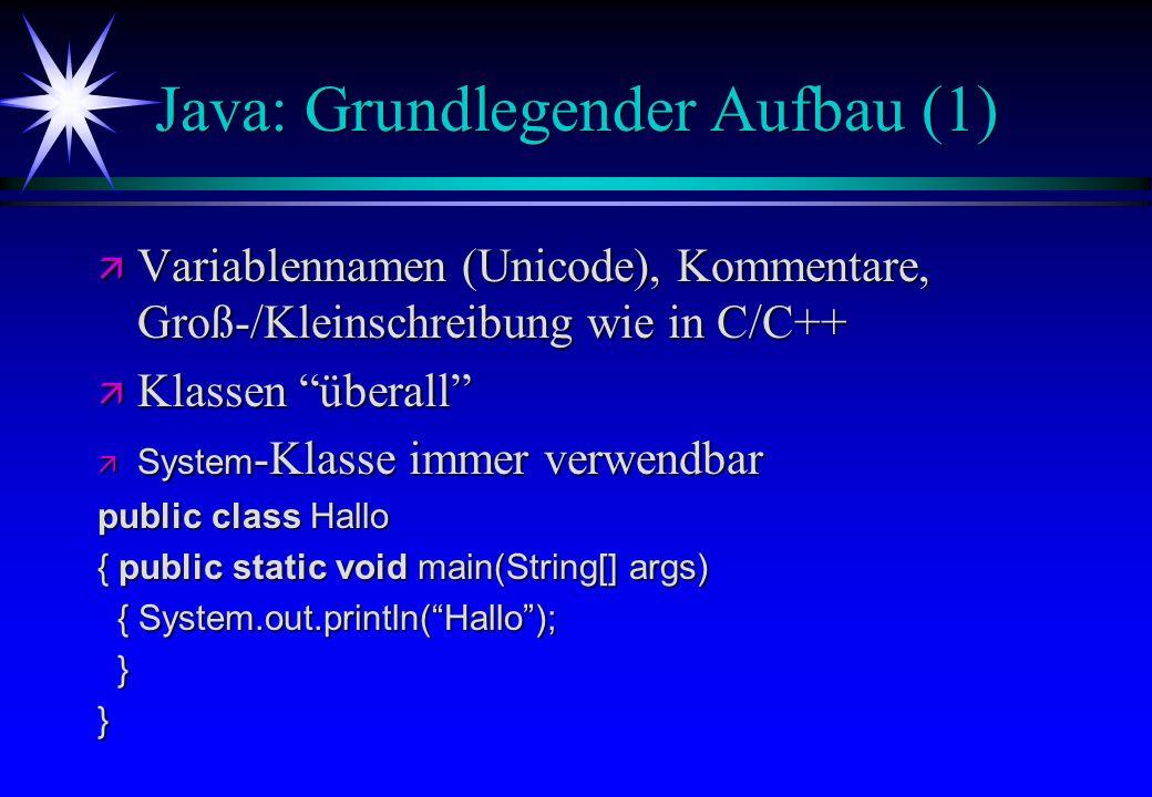 Java: Grundlegender Aufbau (1) ä Variablennamen (Unicode), Kommentare, Groß-/Kleinschreibung wie in C/C++ ä Klassen überall System -Klasse immer verwe
