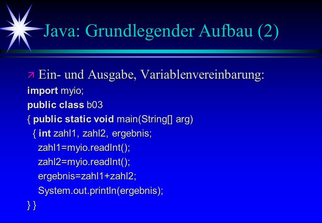 Java: Grundlegender Aufbau (2) ä Ein- und Ausgabe, Variablenvereinbarung: import myio; public class b03 { public static void main(String[] arg) { int