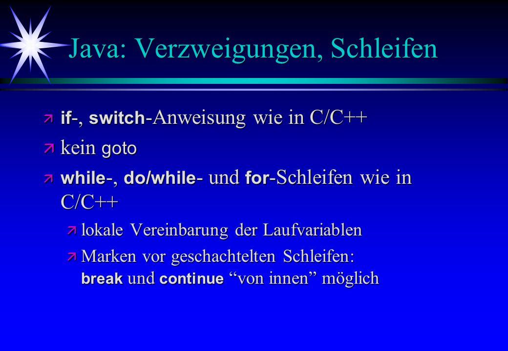 Java: Verzweigungen, Schleifen if -, switch -Anweisung wie in C/C++ if -, switch -Anweisung wie in C/C++ kein goto kein goto while -, do/while - und f