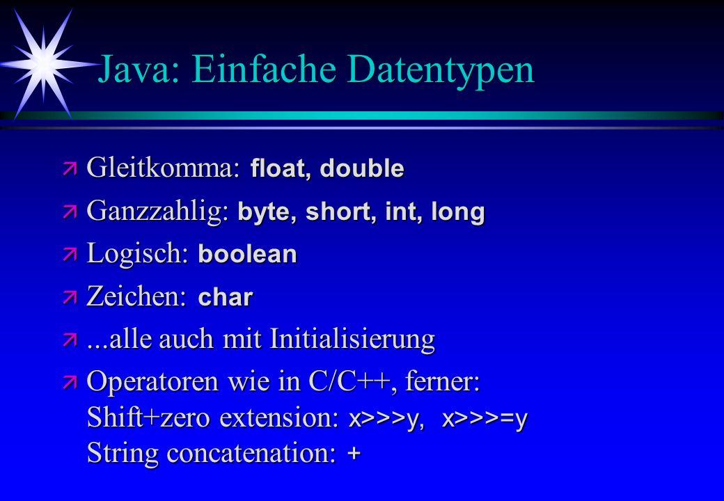 Java: Einfache Datentypen Gleitkomma: float, double Gleitkomma: float, double Ganzzahlig: byte, short, int, long Ganzzahlig: byte, short, int, long Lo
