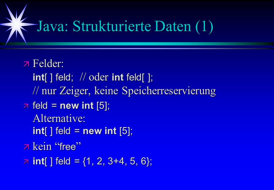 Java: Strukturierte Daten (1) Felder: int[ ] feld; // oder int feld[ ]; // nur Zeiger, keine Speicherreservierung Felder: int[ ] feld; // oder int fel